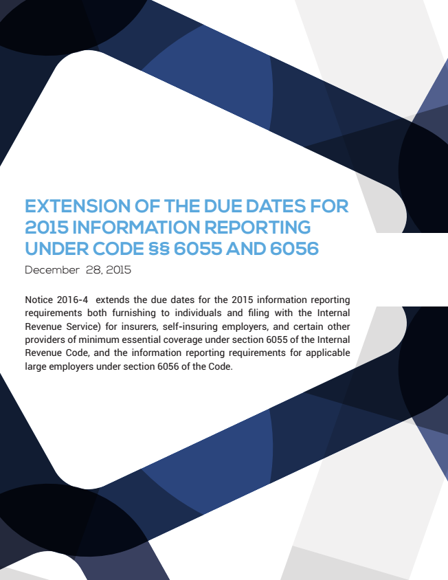 Extension of the Due Dates for 2015 Information Reporting Under Code 6055/6056